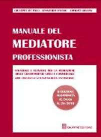 Manuale del Mediatore Professionista – 2a edizione aggiornata al D.Lgs 28/2010, Giuseppe De Palo, Leonardo D'Urso, Dwight Golann, Giuffrè Editore, 2010 (disponibile su richiesta da ADR Center)